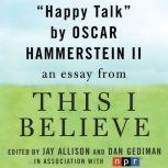 "Happy Talk A ""This I Believe"" Essay, Oscar Hammerstein II"