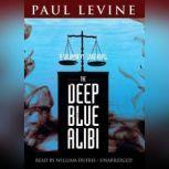 Deep Blue Alibi A Solomon vs. Lord Novel, Paul Levine