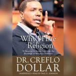 Why I Hate Religion 10 Reasons to Break Free from the Bondage of Religious Tradition, Creflo Dollar
