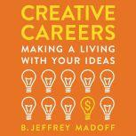 Creative Careers Making a Living with Your Ideas, B. Jeffrey Madoff