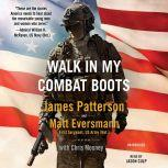 Walk in My Combat Boots True Stories from America's Bravest Warriors, James Patterson
