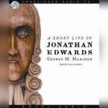 A Short Life of Jonathan Edwards, George M. Marsden