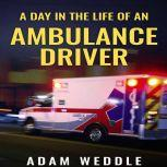 A Day In The Life Of An Ambulance Driver, Adam Weddle