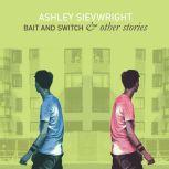 Bait and Switch & other stories, Ashley Sievwright