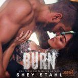 Burn, Shey Stahl