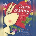 Dear Bunny: A Bunny Love Story, Michaela Morgan