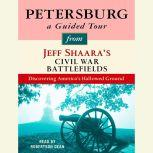 Petersburg: A Guided Tour from Jeff Shaara's Civil War Battlefields What happened, why it matters, and what to see, Jeff Shaara