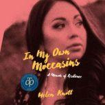 In My Own Moccasins A Memoir of Resilience, Helen Knott