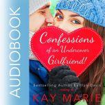 Confessions of an Undercover Girlfriend!, Kay Marie