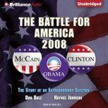 The Battle for America, 2008 The Story of an Extraordinary Election, Dan Balz