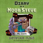 Diary of a Minecraft Noob Steve Book 5: Mountain Climb (An Unofficial Minecraft Diary Book), MC Steve