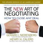 The New Art of Negotiating How to Close Any Deal, Henry H. Calero