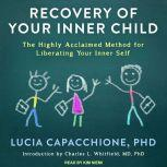 Recovery of Your Inner Child The Highly Acclaimed Method for Liberating Your Inner Self, PhD Capacchione