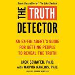The Truth Detector An Ex-FBI Agent's Guide for Getting People to Reveal the Truth, Jack Schafer