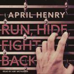 Run, Hide, Fight Back, April Henry