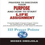 Prayers To Discover Your Purpose And How To Start Life Assignment Powerful Night Prayers Prayer Points For Deliverance, Breakthrough And Answered Prayers On Life Vision And Mission, Moses Omojola