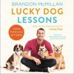 Lucky Dog Lessons Train Your Dog in 7 Days, Brandon McMillan