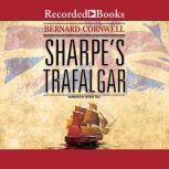 Sharpe's Trafalgar Richard Sharpe and the Battle of Trafalgar, October 21, 1805, Bernard Cornwell
