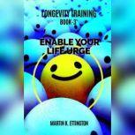 Longevity Training Book-3 Enable Your Life Urge, Martin K Ettington