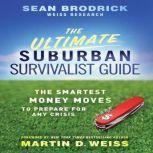 The Ultimate Suburban Survivalist Guide The Smartest Money Moves to Prepare for Any Crisis, Sean Brodrick