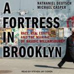A Fortress in Brooklyn Race, Real Estate, and the Making of Hasidic Williamsburg, Michael Casper