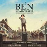 Ben Of All Trades, A The Most Inventive Boyhood of Benjamin Franklin, Michael J. Rosen