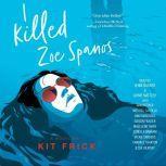 I Killed Zoe Spanos, Kit Frick
