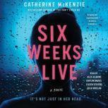 Six Weeks to Live A Novel, Catherine McKenzie