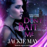 Don't Bait Me Nora Jacobs Book Three, Jackie May