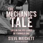The Mechanic's Tale Life in the Pit-Lanes of Formula One, Steve Matchett