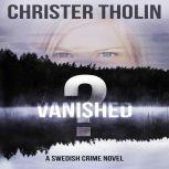 Vanished? A Swedish Crime Novel, Christer Tholin