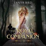 The Royal Companion An epic love story, Tanya Bird