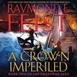 A Crown Imperiled Book Two of the Chaoswar Saga, Raymond E. Feist