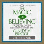 The Magic of Believing The Immortal Program to unlocking the Success Power of Your Mind, Claude Bristol