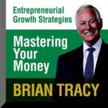 Mastering Your Money Entrepreneural Growth Strategies, Brian Tracy