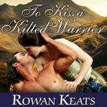 To Kiss a Kilted Warrior, Rowan Keats
