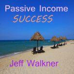 Passive Income Success, Jeff Walkner