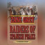 Raiders of Spanish Peaks A Western Story, Zane Grey