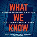 What We Know Solutions from Our Experiences in the Justice System, Vivian Nixon