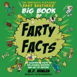The Fantastic Flatulent Fart Brothers' Big Book of Farty Facts An Illustrated Guide to the Science, History, and Art of Farting, M.D. Whalen