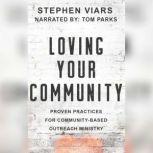 Loving Your Community Proven Practices for Community-Based Outreach Ministry, Stephen Viars