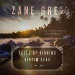Tales of Fishing Virgin Seas, Zane Grey