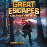 Great Escapes #1: Nazi Prison Camp Escape, Michael Burgan
