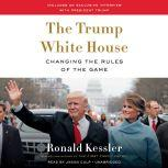 The Trump White House Changing the Rules of the Game, Ronald Kessler