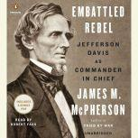 Embattled Rebel Jefferson Davis as Commander in Chief, James M. McPherson
