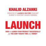 LAUNCH How to Launch Your Product Successfully, So You Don't Waste Time and Money, Khalid Alzanki