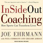 InSideOut Coaching How Sports Can Transform Lives, Joe Ehrmann