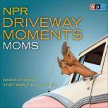 NPR Driveway Moments Moms Radio Stories That Won't Let You Go, Peter Sagal