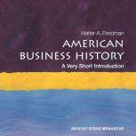 American Business History A Very Short Introduction, Walter A. Friedman