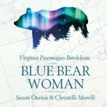Blue Bear Woman, Virginia Pesempaeo Bordeleau